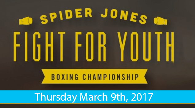 Spider Jones Fight For Youth - Thursday March 9th, 2017!