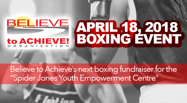 Spider Jones - Believe to Achieve Boxing Fundraiser- April 18th, 2018!